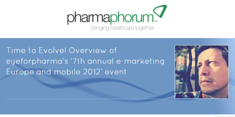 Time to Evolve! Overview of eyeforpharma's '7th annual e-marketing Europe and mobile 2012' event